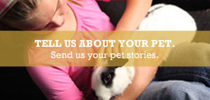 Tell Us About Your Pet | Send us your pet stories.